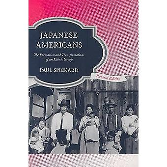 Japanese Americans The Formation and Transformations of an Ethnic Group by Spickard & Paul