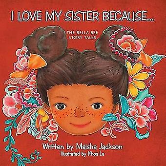 I Love My Sister Because... The Bella Bee Story Tales by Jackson & Maisha