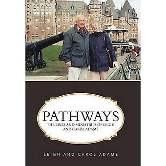 Pathways The Lives and Ministries of Leigh and Carol Adams by Adams & Leigh and Carol