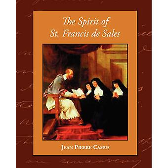 The Spirit of St. Francis de Sales by Camus & Jean Pierre