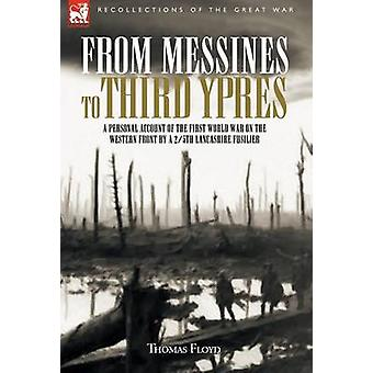 From Messines to Third Ypres A Personal Account of the First World War by a 25th Lancashire Fusilier by Floyd & Thomas