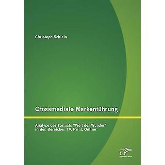 Crossmediale Markenfuhrung analysera Des format Welt Der Wunder i Den Bereichen TV Print Online av Schlein & Christoph
