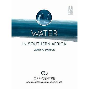 Water in Southern Africa - New perspectives on public issues by Larry