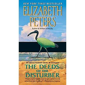 Deeds of the Disturber - An Amelia Peabody Novel of Suspense by Elizab
