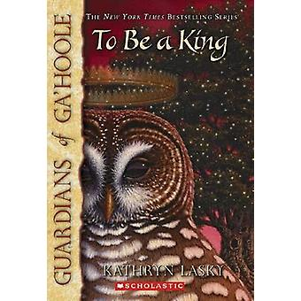 To be a King by Kathryn Lasky - 9780439795708 Book