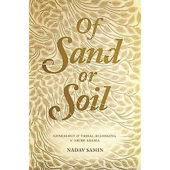 Of Sand or Soil - Genealogy and Tribal Belonging in Saudi Arabia by Of
