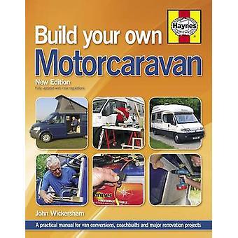 Build Your Own Motorcaravan (2nd Revised edition) by John Wickersham