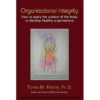 Organizational Integrity - How to Apply the Wisdom of the Body to Deve