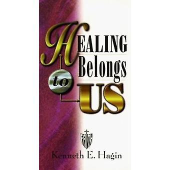Healing Belongs to Us by Kenneth E Hagin - 9780892760169 Book