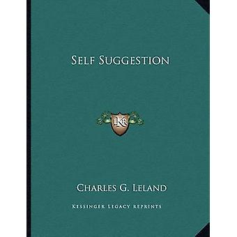 Self Suggestion by Charles G Leland - 9781163038369 Book