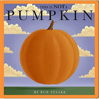 This Is Not a Pumpkin by Bob Staake - Bob Staake - 9781416933533 Book