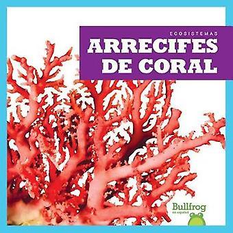 Arrecifes de Coral (Coral Reefs) by Nadia Higgins - 9781620318003 Book