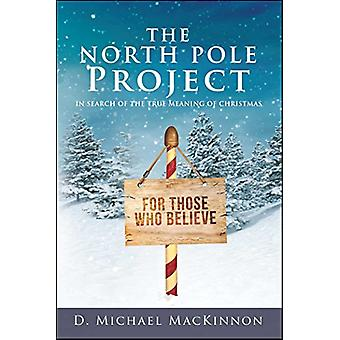 The North Pole Project - In Search of the True Meaning of Christmas by