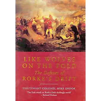 Like Wolves on the Fold - The Defence of Rorke's Drift by Mike Snook -