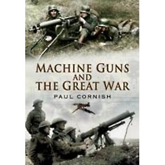 Machine-Guns and the Great War by Paul Cornish - 9781848840478 Book