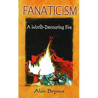 Fanaticism - A World Devouring Fire by Alan Bryson - 9788120724631 Book