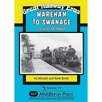 Wareham to Swanage - 50 Years of Change (New edition) by Vic Mitchell