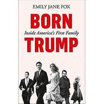 Född Trump: Inuti Amerikas första familjen