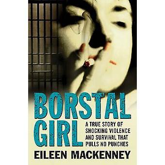 Borstal Girl by Eileen MacKenney