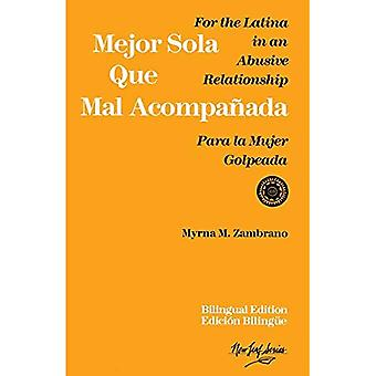 Mejor Sola Que Mal Acompanada: For the Latina in an Abusive Relationship/Para La Mujer Golpeada (New Leaf (Seal Press))