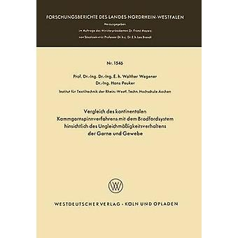Vergleich des kontinentalen Kammgarnspinnverfahrens mit dem Bradfordsystem hinsichtlich des Ungleichmigkeitsverhaltens der Garne und Gewebe by Wegener & Walther