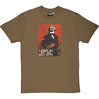 Karl Marx I Warned You This Would Happen Men's T-Shirt