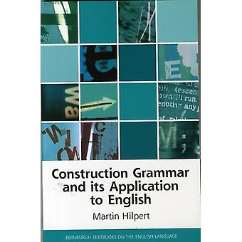 Construction Grammar and its Application to English (Edinburgh Textbooks on the English Language - Advanced) (Paperback) by Hilpert Martin