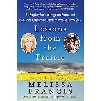 Lessons from the Prairie - The Surprising Secrets to Happiness - Succe