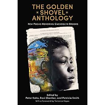 The Golden Shovel Anthology - New Poems Honoring Gwendolyn Brooks by D