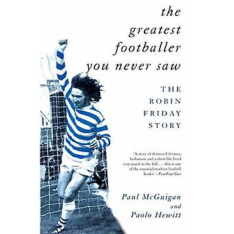 De grootste voetballer die je nooit zag - Robin vrijdag verhaal door Paul McG