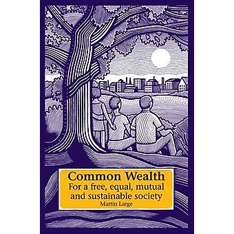 Common Wealth - For a Free - Equal - Mutual and Sustainable Society by
