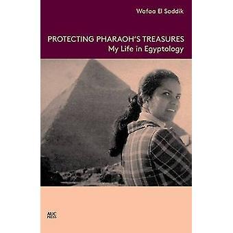 Protecting Pharaoh's Treasures - My Life in Egyptology by Wafaa El Sad