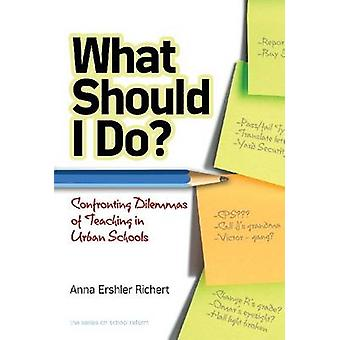 What Should I Do? - Confronting Dilemmas of Teaching in Urban Schools
