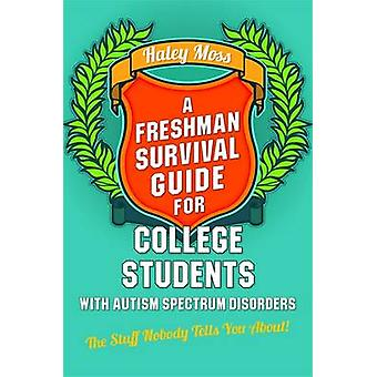 A Freshman Survival Guide for College Students with Autism Spectrum Disorders by Haley Moss & Susan J. Moreno