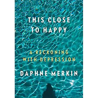 Cette proximité heureux: un règlement de comptes avec la dépression