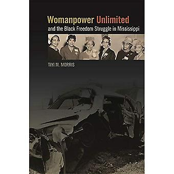 Womanpower Unlimited and the Black Freedom Struggle in Mississippi (Politics and Culture in the Twentieth-Century...