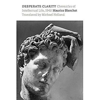 Wanhopige duidelijkheid: Kronieken van het intellectuele leven, 1942
