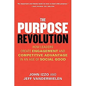 The Purpose Revolution: How � Leaders Create Engagement and Competitive Advantage in an Age of Social Good