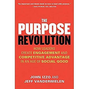 Syftet revolutionen: Hur skapa ledare engagemang och konkurrensfördel i en ålder av Social bra
