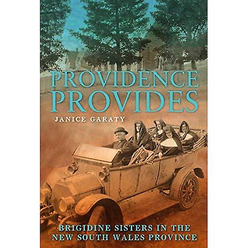 Providence Provides  The Brigidine Sisters in the NSW Province