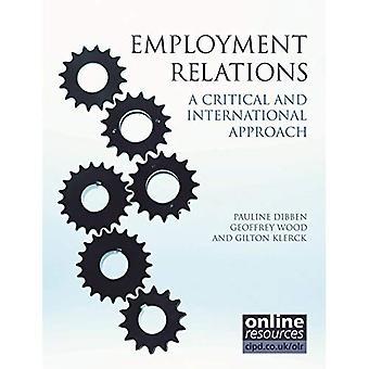 Employment Relations: A Critical and International Approach. Pauline Dibben, Geoffrey Wood, Gilton Klerck