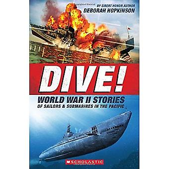Dive! World War II Stories� of Sailors & Submarines in the Pacific: The Incredible Story of U.S. Submarines in WWII