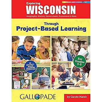 Exploring Wisconsin Through Project-Based Learning: Geography, History, Government, Economics & More (Wisconsin Experience)