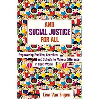 Et la Justice sociale pour tous: autonomisation des familles, des églises et des écoles à faire une différence dans le monde de Dieu