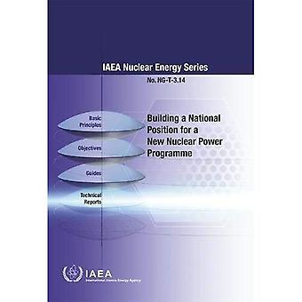 Building a National Position for a New Nuclear� Power Programme (IAEA Nuclear Energy Series)