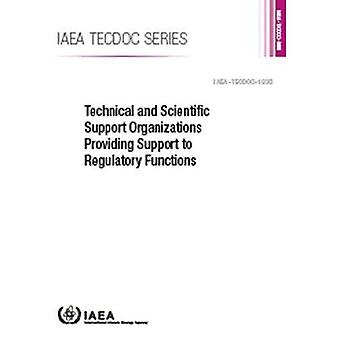 Technical and Scientific Support Organizations Providing Support to Regulatory Functions (IAEA TECDOC Series)