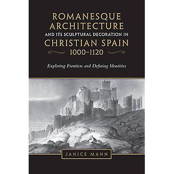 Romanesque Architecture and its Sculptural Decoration in Chr by Janice Mann