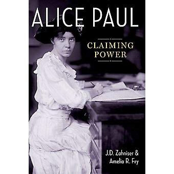 Alice Paul - Claiming Power by Alice Paul - Claiming Power - 9780190932