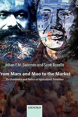 From Marx and Mao to the Market The Economics and Politics of Agricultural Transition by Swinnen & Johan F. M.