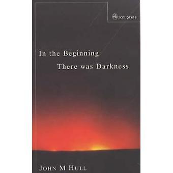 I början fanns det mörker A blinda konversationer med Bibeln av skrovet & John M.